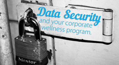 Data Security and Your Corporate Wellness Program